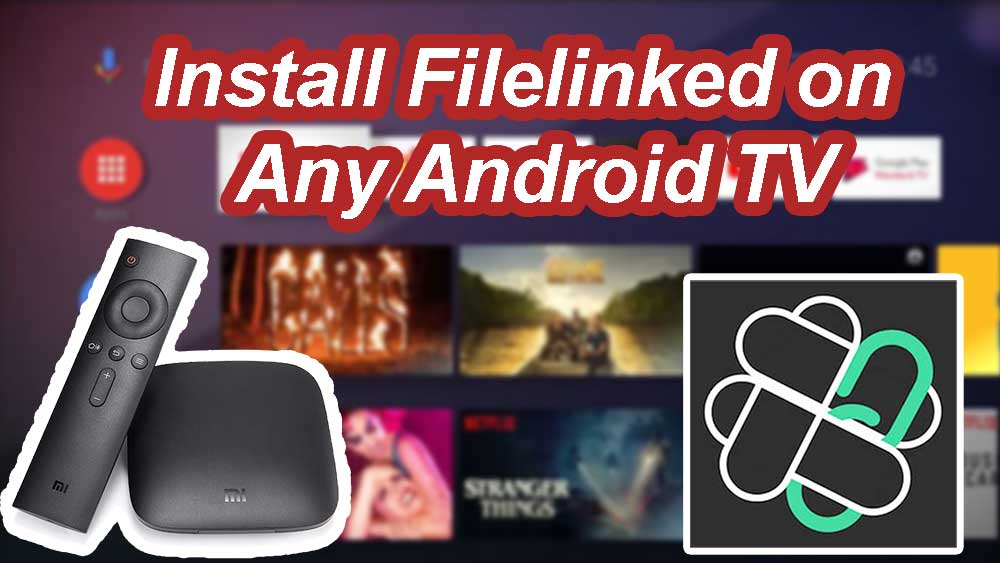 install filelinked on any Android TV