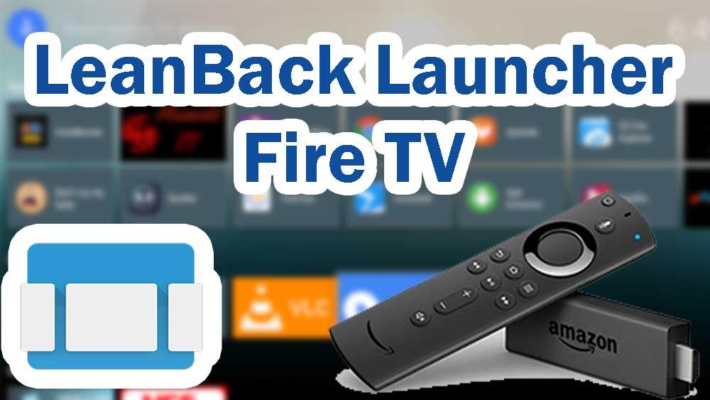 LeanBack Launcher Fire TV