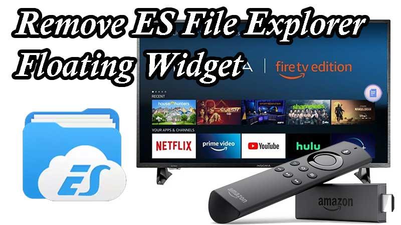 Remove ES File Explorer Floating widget firestick