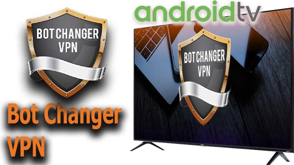 Bot Changer VPN Android TV